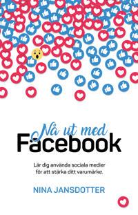 Nå ut med Facebook : lär dig använda sociala medier för att stärka ditt varumärke