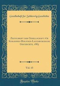 Zeitschrift der Gesellschaft für Schleswig-Holstein-Lauenburgische Geschichte, 1883, Vol. 13 (Classic Reprint)