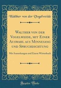 Walther von der Vogelweide, mit Einer Auswahl aus Minnesang und Spruchdichtung