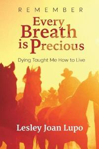 Remember, Every Breath Is Precious