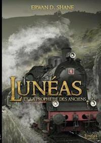 Lunéas Et La Prophétie Des Anciens Tome 1