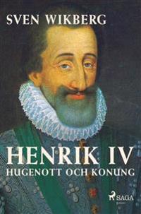 Henrik IV : hugenott och konung - Sven Wikberg pdf epub