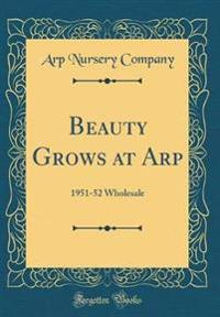 Beauty Grows at Arp: 1951-52 Wholesale (Classic Reprint)