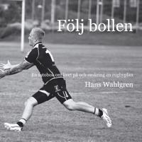 Följ bollen : En fotobok om livet på och omkring en rugbyplan
