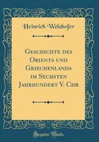 Geschichte des Orients und Griechenlands im Sechsten Jahrhundert V. Chr (Classic Reprint)
