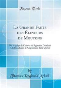 La Grande Faute Des Éleveurs de Moutons: On Néglige de Châtrer Les Agneaux Destines a la Boucherie; l'Amputation de la Queue (Classic Reprint)