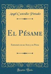 El Pésame: Entremés En Un Acto Y En Prosa (Classic Reprint)