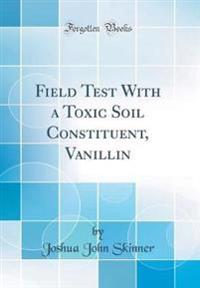 Field Test with a Toxic Soil Constituent, Vanillin (Classic Reprint)