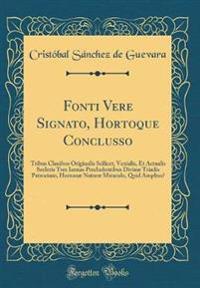 Fonti Vere Signato, Hortoque Conclusso: Tribus Clauibus Originalis Scilicet, Venialis, Et Actualis Sceleris Tres Ianuas Precludentibus Divinæ Triadis