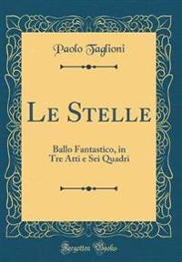 Le Stelle: Ballo Fantastico, in Tre Atti E SEI Quadri (Classic Reprint)