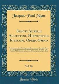 Sancti Aurelii Augustini, Hipponensis Episcopi, Opera Omnia, Vol. 10: Post Lovaniensium Theologorum Recensionem, Castigata Denuo Ad Manuscriptos Codic