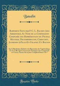Rapports Faits Par P. C. L. Baudin (Des Ardennes), Au Nom de la Commission Composée Des Représentans Du Peuple Régnier, Decomberousse, Cornudet, Jourd
