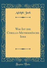 Was Ist Die Cyrillo-Methodeïsche Idee (Classic Reprint)