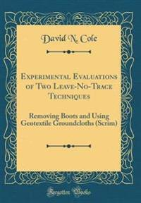 Experimental Evaluations of Two Leave-No-Trace Techniques: Removing Boots and Using Geotextile Groundcloths (Scrim) (Classic Reprint)