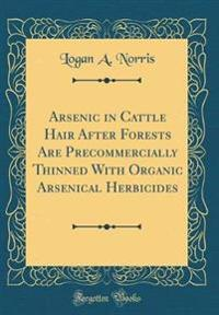 Arsenic in Cattle Hair After Forests Are Precommercially Thinned with Organic Arsenical Herbicides (Classic Reprint)