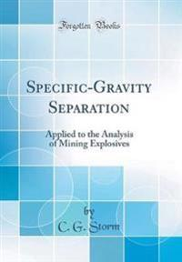 Specific-Gravity Separation: Applied to the Analysis of Mining Explosives (Classic Reprint)