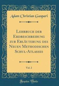 Lehrbuch Der Erdbeschreibung Zur Erläuterung Des Neuen Methodischen Schul-Atlasses, Vol. 2 (Classic Reprint)