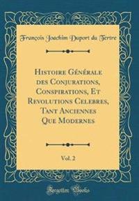 Histoire Générale des Conjurations, Conspirations, Et Revolutions Celebres, Tant Anciennes Que Modernes, Vol. 2 (Classic Reprint)