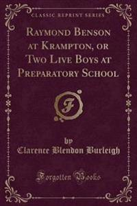 Raymond Benson at Krampton, or Two Live Boys at Preparatory School (Classic Reprint)