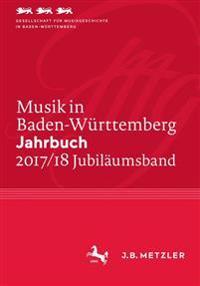 Musik in Baden-Württemberg. Jahrbuch 2017/18: Band 24 - Jubiläumsband