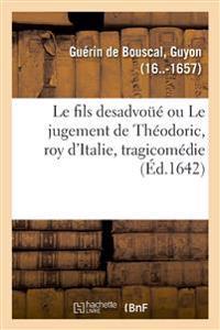 Le fils desadvoue ou Le jugement de Theodoric, roy d'Italie, tragicomedie