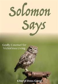 Solomon Says: Godly Counsel for Victorious Living