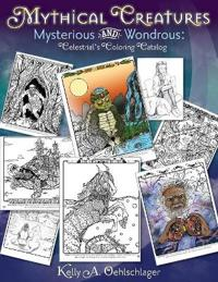 Mythical Creatures Mysterious and Wondrous: Celestrial's Coloring Catalog