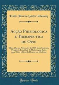 Acção Phisiologica e Therapeutica do Opio