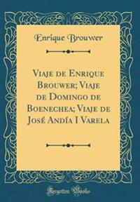 Viaje de Enrique Brouwer; Viaje de Domingo de Boenechea; Viaje de José Andía I Varela (Classic Reprint)