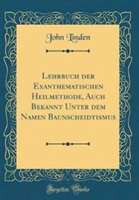 Lehrbuch der Exanthematischen Heilmethode, Auch Bekannt Unter dem Namen Baunscheidtismus (Classic Reprint)