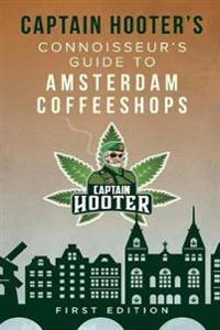 Captain Hooter's Connoisseur's Guide to Amsterdam Coffeeshops