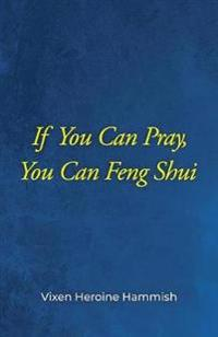 If You Can Pray, You Can Feng Shui