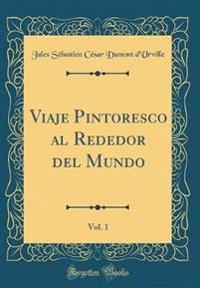 Viaje Pintoresco al Rededor del Mundo, Vol. 1 (Classic Reprint)