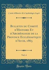 Bulletin du Comité d'Histoire Et d'Archéologie de la Province Ecclésiastique d'Auch, 1863, Vol. 4 (Classic Reprint)