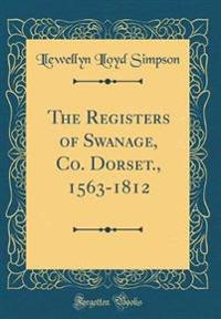 The Registers of Swanage, Co. Dorset., 1563-1812 (Classic Reprint)