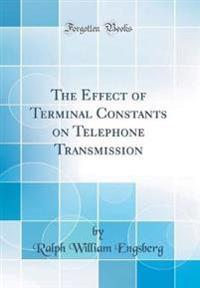 The Effect of Terminal Constants on Telephone Transmission (Classic Reprint)