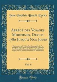 Abrégé des Voyages Modernes, Depuis 1780 Jusqu'à Nos Jours, Vol. 8