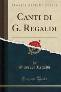 Canti di G. Regaldi (Classic Reprint)