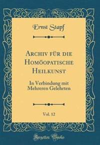 Archiv für die Homöopatische Heilkunst, Vol. 12
