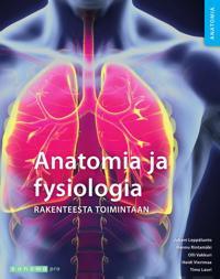 Anatomia ja fysiologia Rakenteesta toimintaan