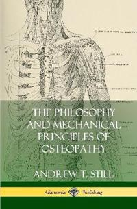 The Philosophy and Mechanical Principles of Osteopathy (Hardcover)