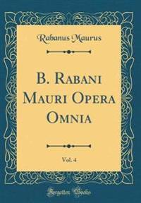 B. Rabani Mauri Opera Omnia, Vol. 4 (Classic Reprint)
