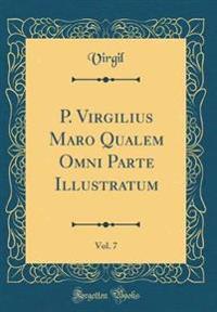 P. Virgilius Maro Qualem Omni Parte Illustratum, Vol. 7 (Classic Reprint)