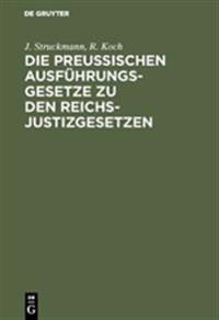 Die Preussischen Ausführungsgesetze Zu Den Reichs-Justizgesetzen