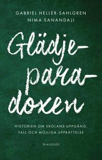 Glädjeparadoxen : historien om skolans uppgång, fall och möjliga upprättelse