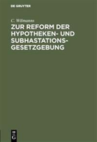 Zur Reform Der Hypotheken- Und Subhastations-Gesetzgebung