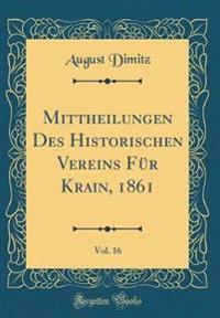 Mittheilungen Des Historischen Vereins Für Krain, 1861, Vol. 16 (Classic Reprint)