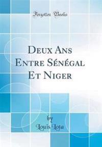 Deux Ans Entre Sénégal Et Niger (Classic Reprint)