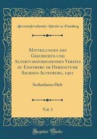 Mitteilungen des Geschichts-und Altertumsforschenden Vereins zu Eisenberg im Herzogtume Sachsen-Altenburg, 1901, Vol. 3