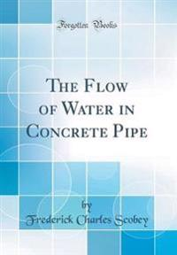 The Flow of Water in Concrete Pipe (Classic Reprint)